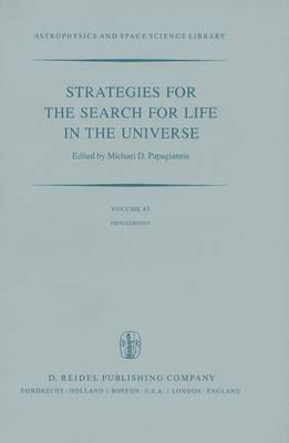 Strategies for the Search for Life in the Universe: A Joint Session of Commissions 16, 40, and 44, Held in Montreal, Canada, During the Lau General Assembly, 15 and 16 August, 1979