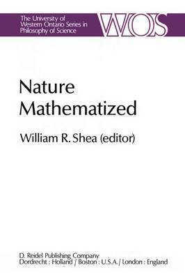 Nature Mathematized: Historical and Philosophical Case Studies in Classical Modern Natural Philosophy