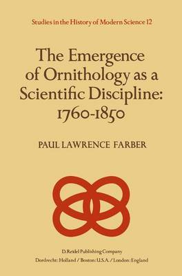 The Emergence of Ornithology as a Scientific Discipline: 1760-1850