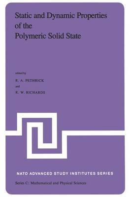 Static and Dynamic Properties of the Polymeric Solid State: Proceedings of the NATO Advanced Study Institute, Held at Glasgow, U.K., September 6-18,1981