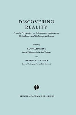 Discovering Reality: Feminist Perspectives on Epistemology, Metaphysics, Methodology, and Philosophy of Science