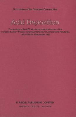 Acid Deposition: Proceedings of the CEC Workshop organized as part of the Concerted Action  Physico-Chemical Behaviour of Atmospheric Pollutants , held in Berlin, 9 September 1982