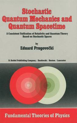 Stochastic Quantum Mechanics and Quantum Spacetime: A Consistent Unification of Relativity and Quantum Theory Based on Stochastic Spaces