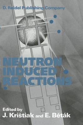 Neutron Induced Reactions: Proceedings of the 4th International Symposium, Smolenice, Czechoslovakia, June 1985