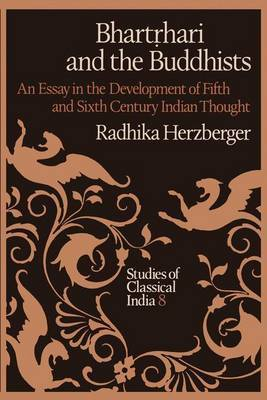 Bhartrhari and the Buddhists: An Essay in the Development of Fifth and Sixth Century Indian Thought