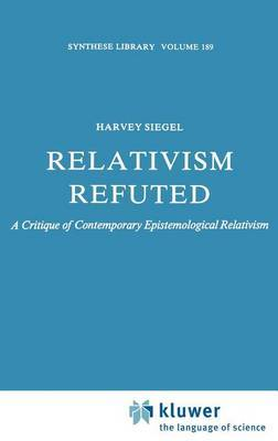 Relativism Refuted: A Critique of Contemporary Epistemological Relativism