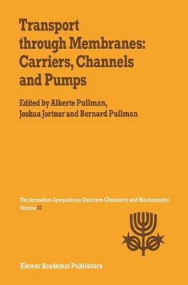 Transport Through Membranes: Carriers, Channels and Pumps: Proceedings of the Twenty-First Jerusalem Symposium on Quantum Chemistry and Biochemistry Held in Jerusalem, Israel, May 16-19, 1988