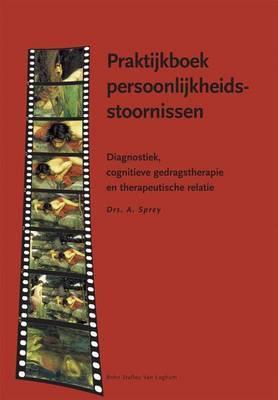 Praktijkboek Persoonlijkheidsstoornissen: Diagnostiek, Cognitieve Gedragstherapie En Therapeutische Relatie