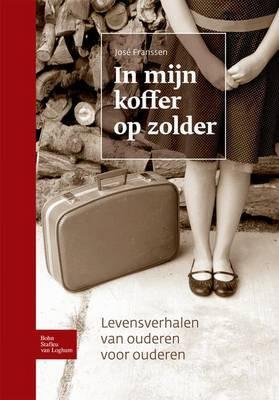 In Mijn Koffer Op Zolder: Levensverhalen Van Ouderen Voor Ouderen