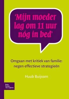 Mijn Moeder Lag Om 11 Uur Nog in Bed: Omgaan Met Kritiek Van Familie: Negen Effectieve Strategieen