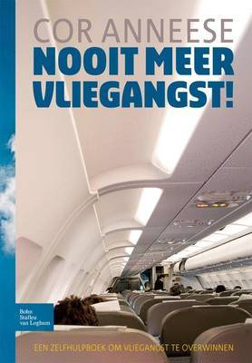 Nooit Meer Vliegangst: Een Zelfhulpboek Om Vliegangst Te Overwinnen