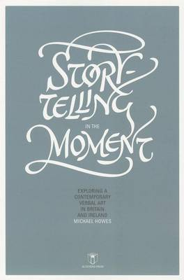 Storytelling in the Moment: Exploring a Contemporary Verbal Art in Britain and Ireland