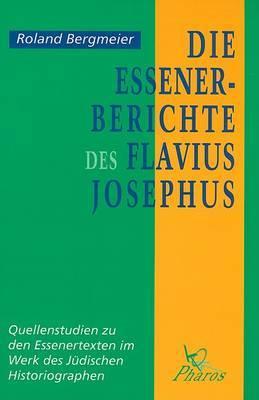 Die Essener-Berichte des Flavius Josephus: Quellenstudien Zu Den Essenertexten im Werk des Judischen Historiographen