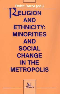 Religion and Ethnicity: Minorities and Social Change in the Metropolis