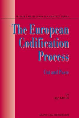 The European Codification Process: Cut and Paste (Private Law in European Context Series Volume 4)