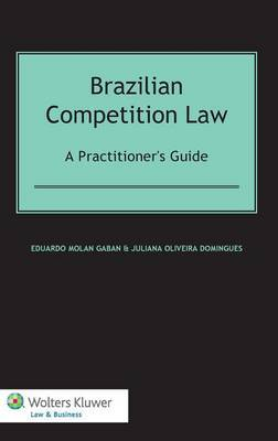Brazilian Competition Law: A Practitioner's Guide