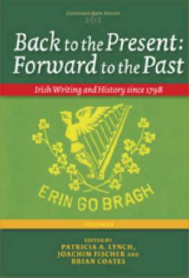 Back to the Present: Forward to the Past, Volume I: Irish Writing and History since 1798