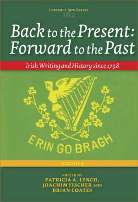 Back to the Present: Forward to the Past: Irish Writing and History Since 1798: v. 2
