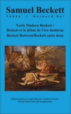 Early Modern Beckett/ Beckett et le Debut de l'ere Moderne: Beckett Between/ Beckett Entre Deux