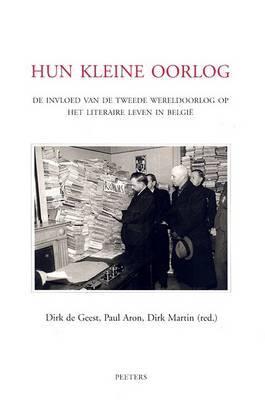 Hun Kleine Oorlog: De Weerslag Van De Tweede Wereldoorlog Op Het Literaire Leven in Belgie