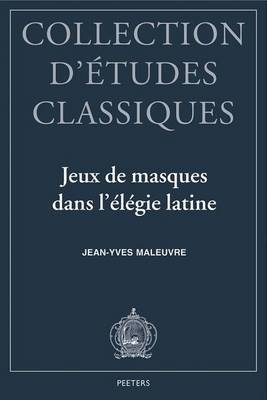 Jeux de Masques Dans L'elegie Latine: Tibulle, Properce, Ovide