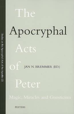 The Apocryphal Acts of Peter: Magic, Miracles and Gnosticism