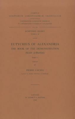 Eutychius of Alexandria. The Book of the Demonstration (kitab Al-burhan), I: T.