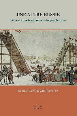 Une Autre Russie. Fetes et Rites Traditionnels du Peuple Russe