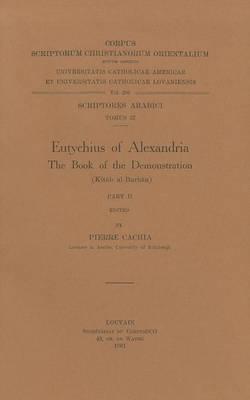 Eutychius of Alexandria. The Book of the Demonstration (Kitab Al-Burhan), II: T.