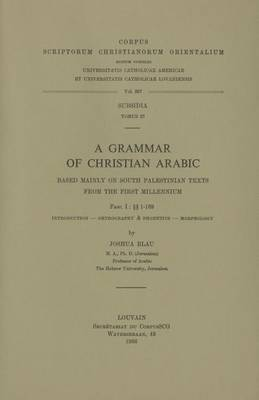A Grammar of Christian Arabic Based Mainly on South-Palestinian Texts from the First Millennium, Fasc. I: 1-169