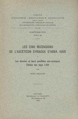 Les Cinq Recensions De L'Asceticon Syriaque D'Abba Isaie, I. Les Temoins Et Leurs Paralleles Non-syriaques. Edition Des Logoi I-XIII: T.