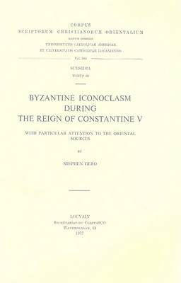 Byzantine Iconoclasm During the Reign of Constantine V, with Particular Attention to the Oriental Sources