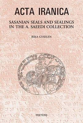 Sasanian Seals and Sealings in the A. Saeedi Collection