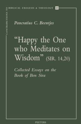 Happy the One Who Meditates on Wisdom  (Sir. 14,20): Collected Essays on the Book of Ben Sira