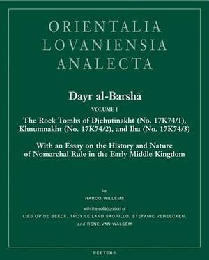 Dayr Al-Barsha Volume I. The Rock Tombs of Djehutinakht (No. 17K74/1), Khnumnakht (No. 17K74/2), and Iha (No. 17K74/3): With an Essay on the History and Nature of Nomarchal Rule in the Early Middle Kingdom