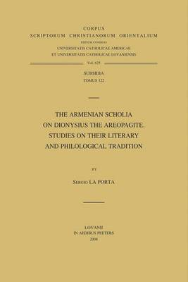 The Armenian Scholia on Dionysius the Areopagite. Studies on Their Literary and Philological Tradition