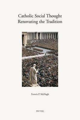 Catholic Social Thought: Renovating the Tradition: A Keyguide to Resources