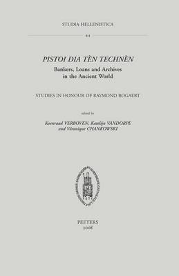 Pistoi Dia Ten Technen. Bankers, Loans and Archives in the Ancient World: Studies in Honour of Raymond Bogaert