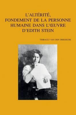 L'alterite, Fondement De La Personne Humaine Dans L'oeuvre D'Edith Stein