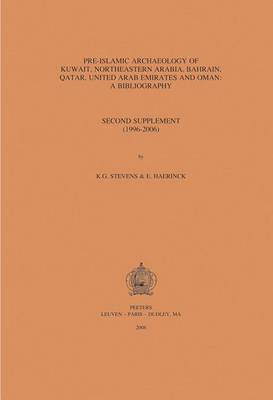 Pre-Islamic Archaeology of Kuwait, Northeastern Arabia, Bahrain, Qatar, United Arab Emirates and Oman: a Bibliography: Second Supplement (1996-2006)