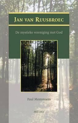 Jan Van Ruusbroec: De Mystieke Vereniging Met God