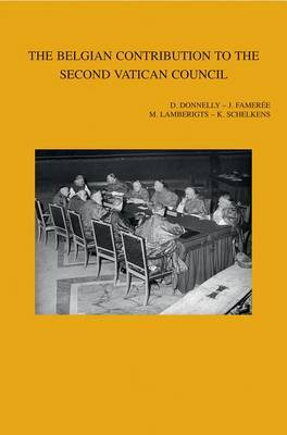 The Belgian Contribution to the Second Vatican Council: International Research Conference at Mechelen, Leuven and Louvain-la-Neuve (September 12-16, 2005)