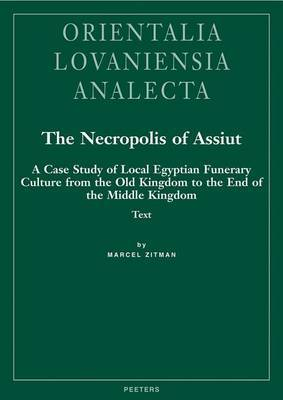 The Necropolis of Assiut: A Case Study of Local Egyptian Funerary Culture from the Old Kingdom to the End of the Middle Kingdom