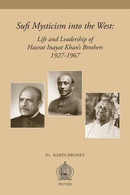 Sufi Mysticism Into the West: Life and Leadership of Hazrat Inayat Khan's Brothers 1927-1967