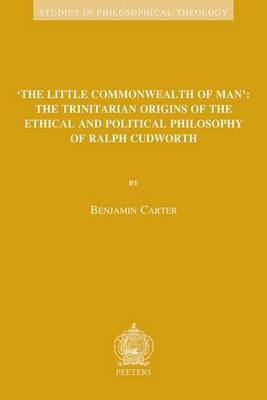 'the Little Commonwealth of Man': the Trinitarian Origins of the Ethical and Political Philosophy of Ralph Cudworth