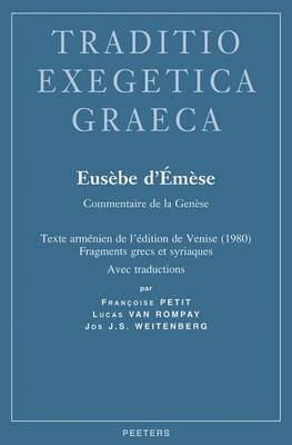 Eusebe D'Emese. Commentaire De La Genese: Texte Armenien De L'edition De Venise (1980), Fragments Grecs Et Syriaques, Avec Traductions