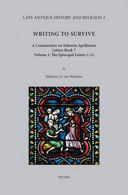 Writing to Survive. A Commentary on Sidonius Apollinaris. Letters Book 7: Volume 1: the Episcopal Letters 1-11