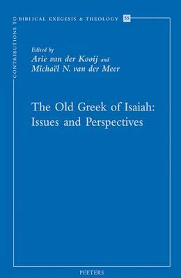 The Old Greek of Isaiah: Issues and Perspectives: Papers Read at the Conference on the Septuagint of Isaiah, Held in Leiden 10-11 April 2008