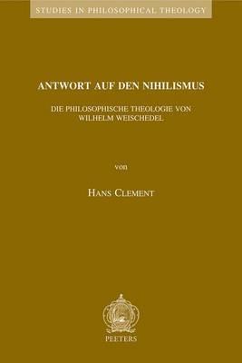 Antwort auf den Nihilismus: Die Philosophische Theologie von Wilhelm Weischedel