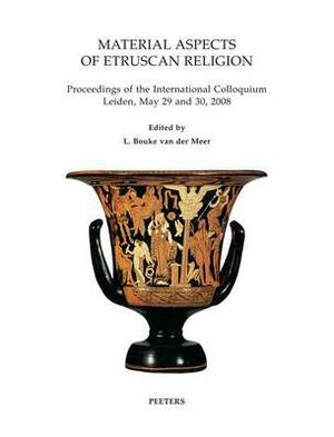 Material Aspects of Etruscan Religion: Proceedings of the International Colloquium Leiden, May 29 and 30, 2008